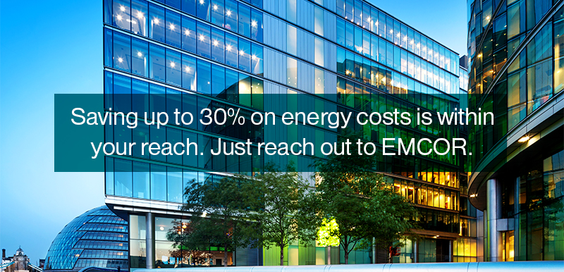 Saving up to 30% on energy costs is within your reach. Just reach out to EMCOR.