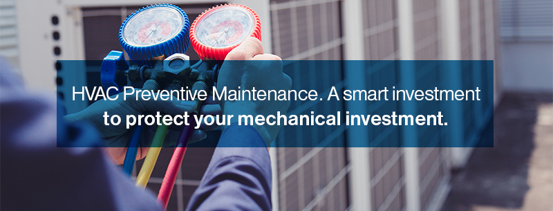HVAC Preventive Maintenance. A smart investment to protect your mechanical investment.