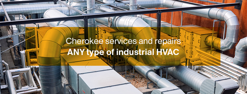 Cherokee services and repairs ANY type of industrial HVAC